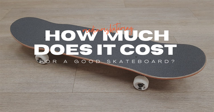 How-much-does-it-cost-for-a-good-skateboard